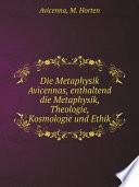 Die Metaphysik Avicennas  enthaltend die Metaphysik  Theologie  Kosmologie und Ethik