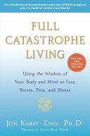 Full Catastrophe Living (Revised Edition) : and updated after twenty-five years stress. it can...