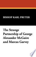 The Strange Partnership of George Alexander McGuire and Marcus Garvey