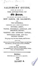 The Salisbury Guide  Giving an Account of the Antiquities of Old Sarum  the Ancient and Present State of New Sarum  Or Salisburg  and the Cathedral Etc  A New Ed  Corr  Etc