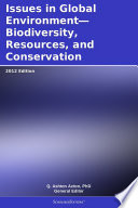 Issues In Global Environment Biodiversity Resources And Conservation 2012 Edition book