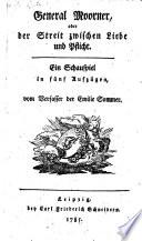 General Moorner, oder der Streit zwischen Liebe und Pflicht. Ein Schauspiel in 5 Aufz. vom Verfasser der Emilie Sommer