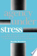 Agency Under Stress