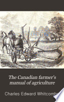 The Canadian Farmer S Manual Of Agriculture