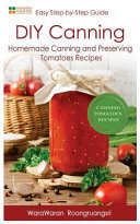 DIY Canning Homemade Canning and Preserving Tomatoes Recipes, Easy Step-By-Step Guide