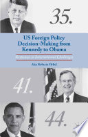 Us Foreign Policy Decision Making From Kennedy To Obama
