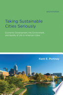 Taking sustainable cities seriously economic development, the environment, and quality of life in american cities /