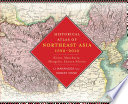 Historical Atlas of Northeast Asia, 1590-2010 Korea, Manchuria, Mongolia, Eastern Siberia