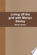 Living Off The Grid With Merlyn Seeley : book and learn what it...
