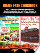 Grain Free Cookbook  Quick   5 Minute Easy Grain Free Smoothies Blender Recipes