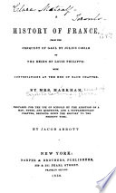 A History of France  from the Conquest of Gaul by Julius C  sar to the Reign of Louis Philippe