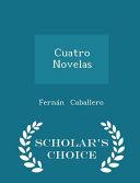 Cuatro Novelas   Scholar s Choice Edition