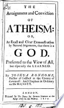 The arraignment and conviction of atheism  or  An exact     demonstration     that there is a God  by D  Derodon  tr   by J  Bonhome