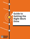 HBR Guide To Getting The Right Work Done : your job most days exhausted but with little...