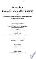 Corpus juris Confoederationis Germanicae oder Staatsacten f  r Geschichte u    ffentliches Recht des Deutschen Bundes
