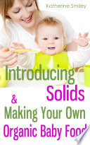 Introducing Solids   Making Your Own Organic Baby Food