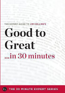 Good to Great in 30 Minutes   The Expert Guide to Jim Collins s Critically Acclaimed Book  the 30 Minute Expert Series
