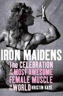 Iron Maidens: The Celebration of the Most Awesome Female Muscle in the World