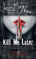 Book Love Me Now; Kill Me Later