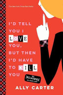 I'd Tell You I Love You, But Then I'd Have to Kill You (10th Anniversary Edition) by Ally Carter