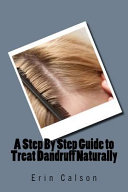 A Step by Step Guide to Treat Dandruff Naturally