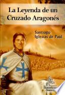 La leyenda de un cruzado aragon  s