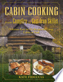 Cabin Cooking Delicious Cast Iron and Dutch Oven Recipes for Camp, Cabin, or Trail