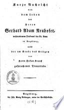 Kurze Nachricht von dem Leben des Herrn Gerhard Adam Neuhofer, wohlverdienten Diakonus bey St. Anna in Augsburg, nebst der am Grabe des Seligen von Herrn Dekan Krauß gesprochenen Trauerrede