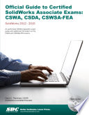 Official Guide to Certified SolidWorks Associate Exams - CSWA, CSDA, CSWSA-FEA SolidWorks 2015, 2014, 2013, and 2012: