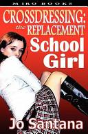 Crossdressing  The Replacement Schoolgirl