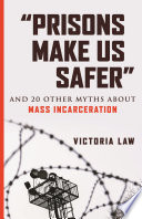 Prisons make us safer and 20 other myths about mass incarceration /