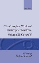 The Complete Works of Christopher Marlowe: Edward II Of Love And Politics The Urgency