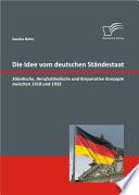"""Die Idee vom deutschen St""""ndestaat: St""""ndische, Berufsst""""ndische und Korporative Konzepte zwischen 1918 und 1933"""