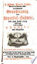 M  J  H  Z      erl  uterte Grundlegung der Universal Historie bis zum Jahr 1773  Nebst einem historischen Examine und Register  Siebzehnte und vermehrte Auflage