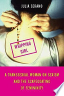 Whipping Girl : shape our societal attitudes toward trans women, as...