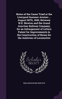 download ebook notes of the cause tried at the liverpool summer assizes ... august 26th, 1845, between w. e. newton and the grand junction railway company, for an infringement of letters patent for improvements in the construction of boxes for the axletrees of locomotiv pdf epub