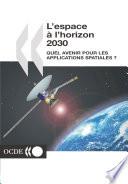 L'espace à l'horizon 2030 quel avenir pour les applications spatiales ?