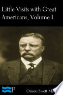 Little Visits with Great Americans  Volume I of II