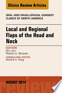 Local and Regional Flaps of the Head and Neck  An Issue of Oral and Maxillofacial Clinics of North America