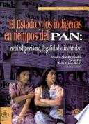 El Estado y los indigenas en tiempos del PAN/ The State and the Indigenous in the days of PAN