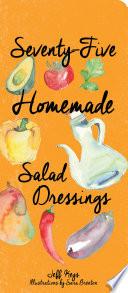 Seventy Five Homemade Salad Dressings