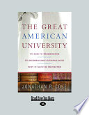 The Great American University  Volume 2 of 2   Its Rise to Preeminence Its Indispensable National Role Why It Must Be Protected