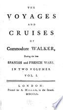 The voyages and cruises of Commodore Walker  during the late Spanish and French wars