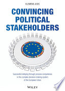 Convincing Political Stakeholders Successful Lobbying Through Process Competence In The Complex Decision Making System Of The European Union