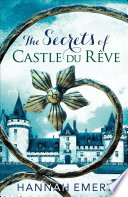 The Secrets of Castle Du R  ve  A thrilling saga of three women   s lives tangled together in a web of secrets