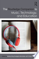 The Routledge Companion to Music, Technology, and Education A Comprehensive Resource That Draws Together