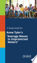 A Study Guide For Anne Tyler S Average Waves In Unprotected Waters