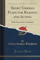 Short German Plays For Reading And Acting : notes and a vocabulary in order to...