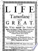 The life of Tamerlane the Great  with his wars against the Duke of Mosco  the King of China  Bajazet the Great Turk  the Sultan of Egypt  the King of Persia  and some others  etc Book PDF