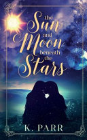 The Sun and Moon Beneath the Stars Book Cover
